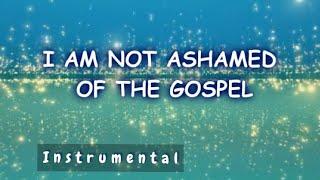 Download I Am Not Ashamed of the Gospel (Instrumental) MP3