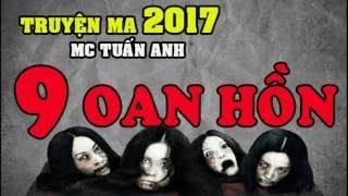 Truyện ma 2017 9 oan hồn mc Tuấn Anh Truyện ma nguời khăn trắng