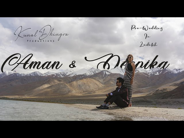 Best Pre-wedding in Ladakh 2020 || Aman & Deepika || Pangong Lake || KUNAL DHINGRA PRODUCTIONS