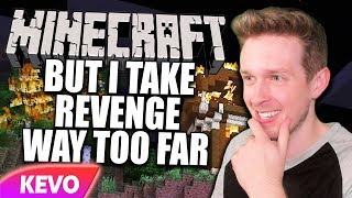 Minecraft but I take revenge way too far