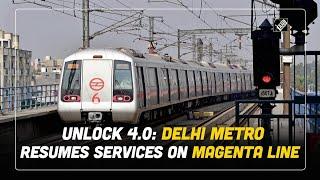 Unlock 4.0: Delhi metro resumes services on Magenta line