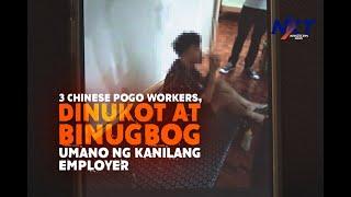 3 Chinese POGO workers, dinukot at binugbog umano ng kanilang employer