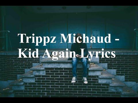 Trippz Michaud - Kid Again Lyrics #tbt 11/17/16