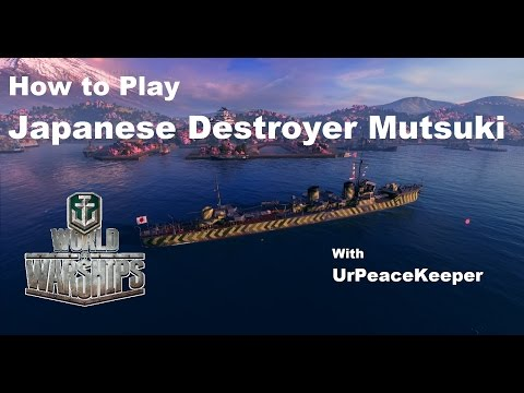 How To Play Japanese Destroyer Mutsuki In World Of Warships