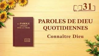 Paroles de Dieu quotidiennes   « L'œuvre de Dieu, le tempérament de Dieu et Dieu Lui-même II »   Extrait 31
