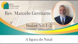 IPB Jardim Canadá - A figura do Natal - Rev. Marcelo Germano