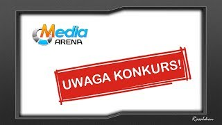 Zapraszam do udziału w konkursie organizowanym z MediaArena.pl