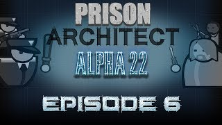 Prison Architect Beta/Alpha 22 - Gameplay Walkthrough - Part 6 [Early Access]