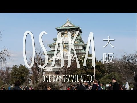 THINGS TO DO IN OSAKA, JAPAN // 大阪 (One Day Travel Guide)