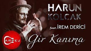 Harun Kolçak Feat. İrem Derici - Gir Kanıma