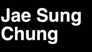 How to Pronounce Jae Sung Chung South Korea Bronze Medal Men
