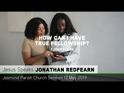 1 John 1: 5-10 - How Can I Have True Fellowship? - Jesmond