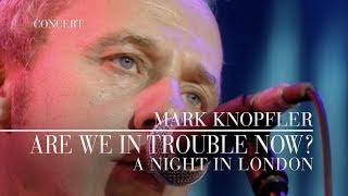 Mark Knopfler - Are We In Trouble Now?