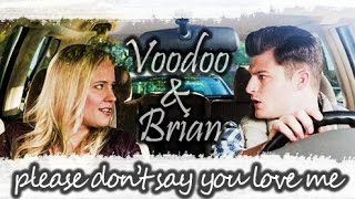 Voodoo & Brian || Please Don't Say You Love Me