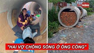 Sự thật bất ngờ về hai vợ chồng sống ở ống cống khi dịch bệnh   Báo Người Lao Động