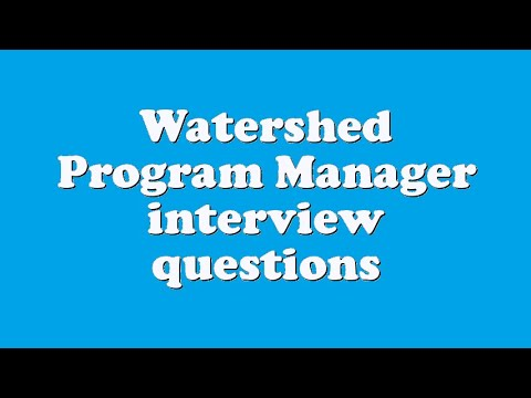 Watershed Program Manager interview questions