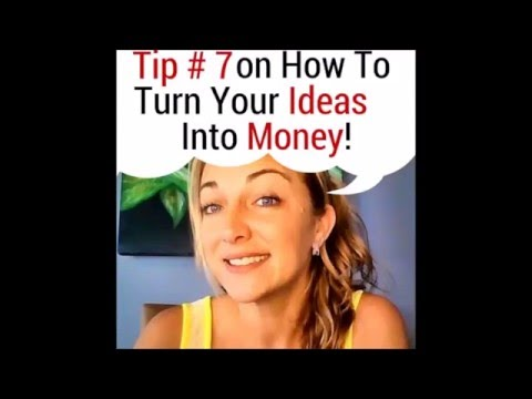 Tip #7 How to Turn Your Ideas into Money