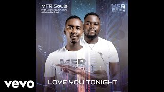 MFR Souls - Love You Tonight ft. DJ Maphorisa, Sha Sha, Kabza De Small