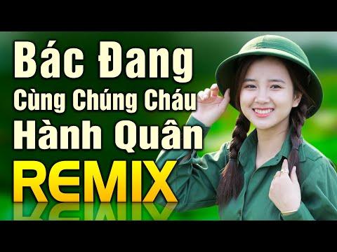 Bác Đang Cùng Chúng Cháu Hành Quân Remix - Nhạc Đỏ Cách Mạng , Nhạc Tiền Chiếc REMIX Vang Dội 5 Châu
