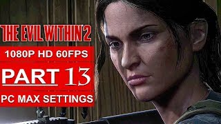 THE EVIL WITHIN 2 Gameplay Walkthrough Part 13 [1080p HD 60FPS PC MAX SETTINGS] - No Commentary