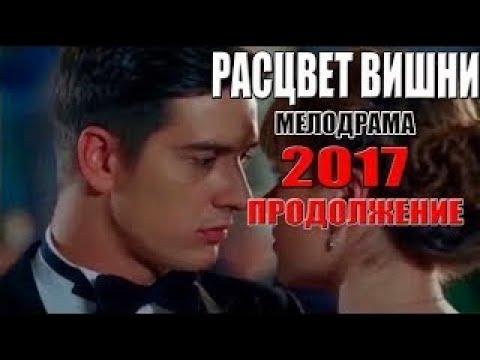 Фильм воплотил ютуб! РАСЦВЕТ ВИШНИ 2 часть Русские МЕЛОДРАМЫ 2017 новинки, новые сериалы H