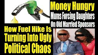 Fuel Prices Causing 'Hatari' Kenya Plus Greedy Mums Forcing Daughters On Old Married Sponsors