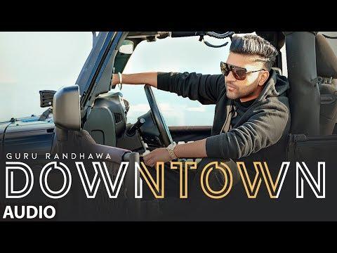 Downtown Full Audio | Guru Randhawa | Bhushan Kumar | Delbar Arya