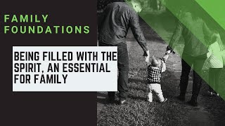 Family Foundations: Being Filled with the Spirt, an Essential for Family-Pastor Dan 10.25.20