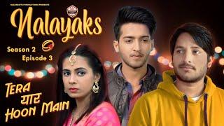 Nalayaks | Web Series | S02E03 - Tera यार हूँ मैं | Pawan Yadav|Rajat Verma | Nazarbattu