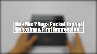 One Mix 2 Yoga Pocket Laptop First Impression: the Essence of Raw Powerful!