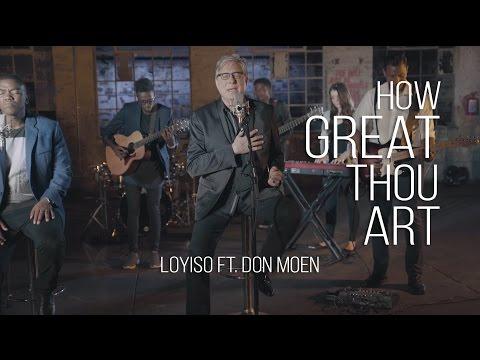 How Great Thou Art  Loyiso Bala ft Don Moen