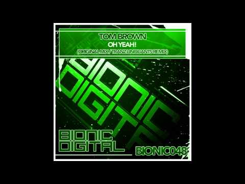 Tom Brown - Oh Yeah! (Original Mix) [Bionic Digital]
