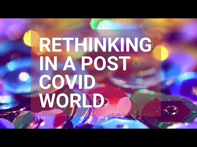 ReThinking In A Post Coronavirus World