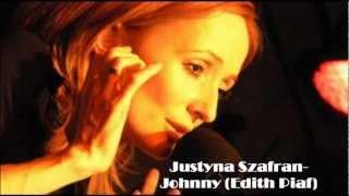 Justyna Szafran- Johnny (Edith Piaf)