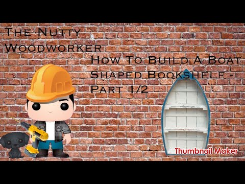 The Nutty Woodworker - Episode 5: Building A Boat Shaped Bookshelf - Part 1/2!!!