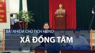 Bãi nhiệm Chủ tịch HĐND xã Đồng Tâm | VTC1