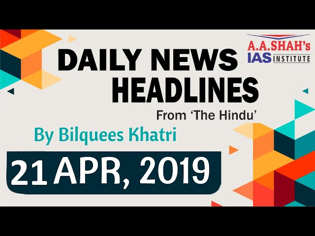 IAS Daily Current Affairs   The Hindu Analysis by Mrs Bilquees Khatri (21 April 2019)