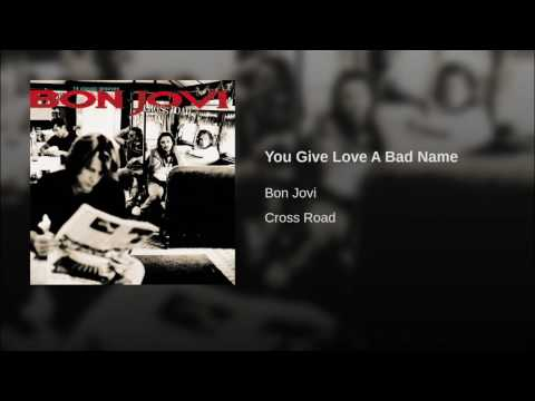 You Give Love A Bad Name