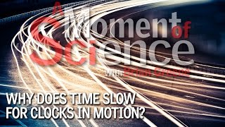 Why does time slow for clocks in motion?