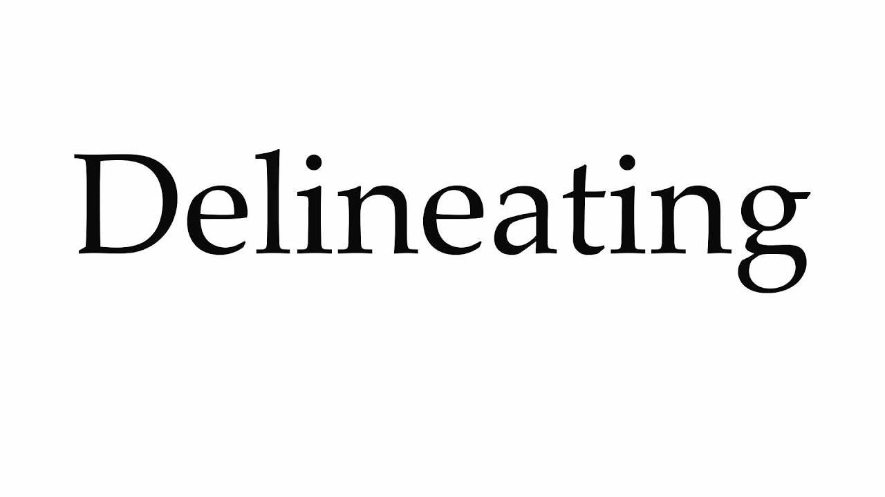 How to Pronounce Delineating