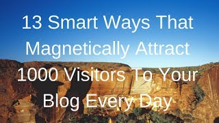 13 Smart Ways That Magnetically Attract 1000 Visitors To Your Blog Every Day