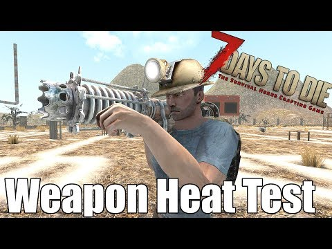 7 Days to Die - Weapon Heat Test - How Much Heat Do They Generate (Alpha 16)