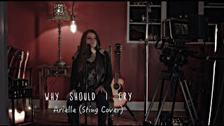 Why Should I Cry- Sting (Arielle Cover)