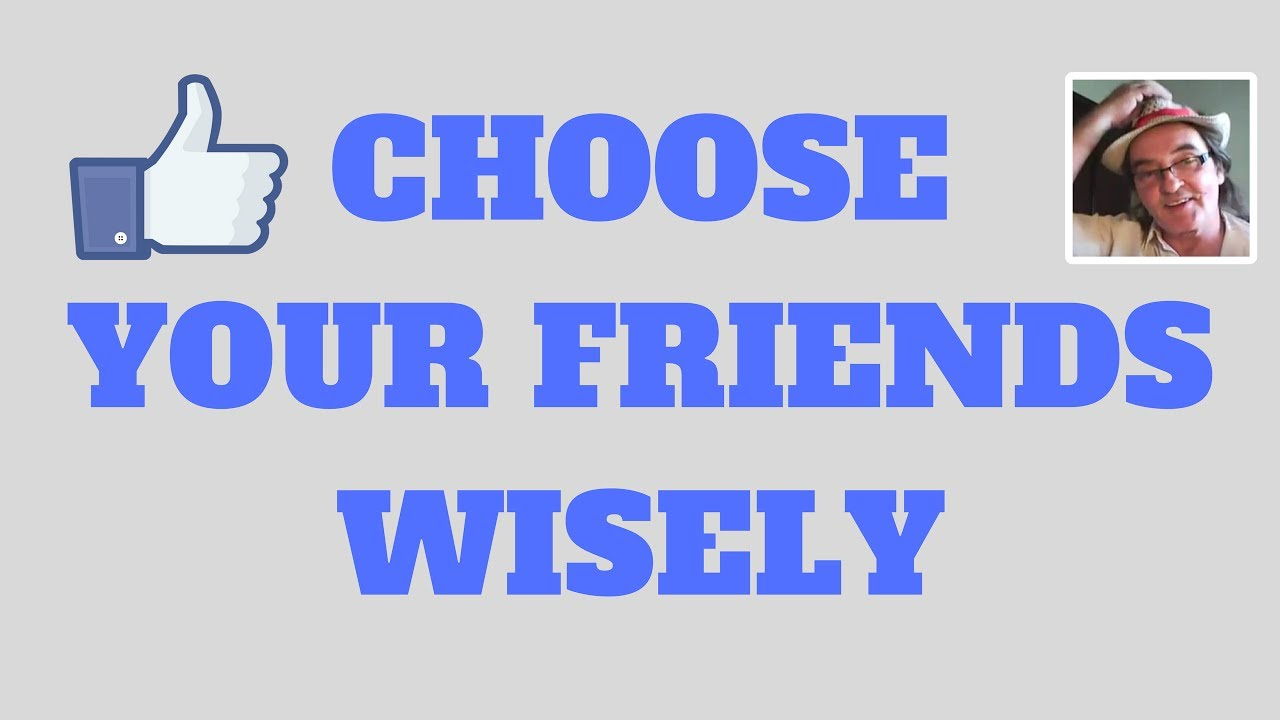 pick your friends wisely