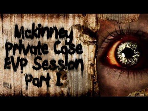 McKinney Private Case: EVP Session Part I