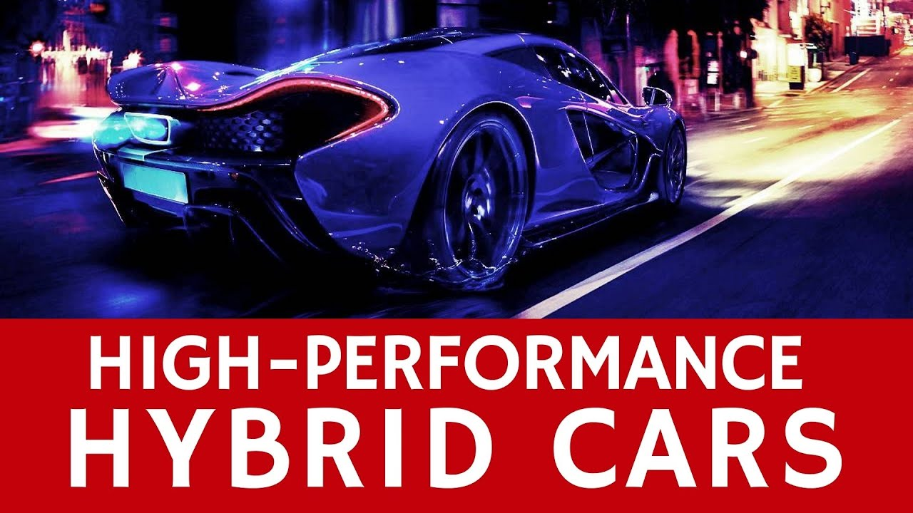 7 High-Performance Hybrid Cars and Eco-Friendly Supercars
