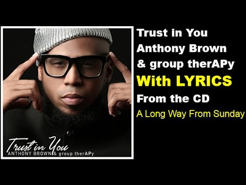 Anthony Brown & group therAPy  Trust In You LYRICS