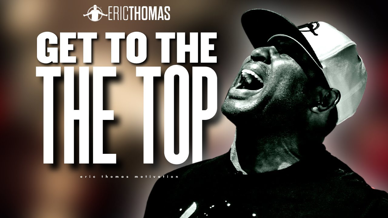 Download Get to The Top - Eric Thomas   Powerful Motivational Video
