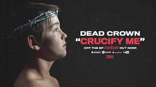 Dead Crown - Crucify Me (Official Audio Stream)