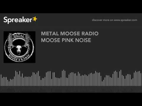 MOOSE PINK NOISE (made with Spreaker)